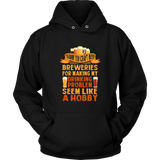 CRAFT BEER LOVER FUNNY HOODIE, THANK YOU CRAFT BEER BREWERIES FOR MAKING MY DRINKING PROBLEM SEEM LIKE A HOBBY