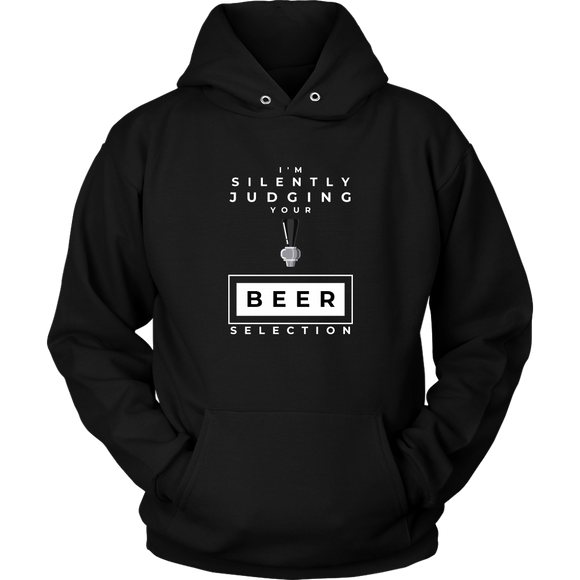 BEER LOVER FUNNY HOODIE, I'M SILENTLY JUDGING YOUR BEER SELECTION