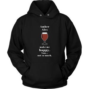 CRAFT BEER LOVER FUNNY HOODIE, AMBER ALES MAKE ME HAPPY. YOU... NOT SO MUCH.