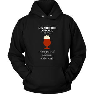 CRAFT BEER LOVER FUNNY HOODIE, ABS ARE COOL AND ALL, BUT... HAVE YOU TRIED AMERICAN AMBER ALES?
