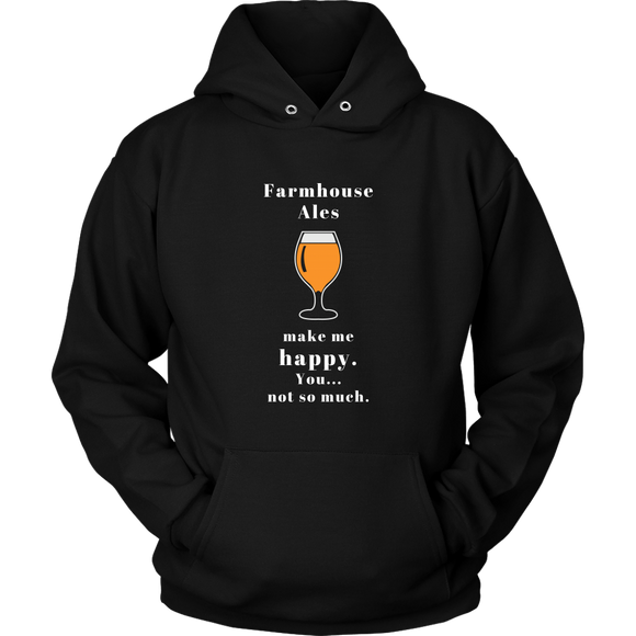 CRAFT BEER LOVER FUNNY HOODIE, FARMHOUSE ALES MAKE ME HAPPY. YOU... NOT SO MUCH.