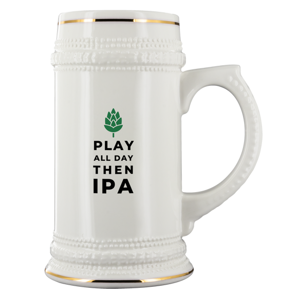 CRAFT BEER LOVER FUNNY BEER STEIN, PLAY ALL DAY THEN IPA