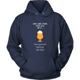 CRAFT BEER LOVER FUNNY HOODIE, ABS ARE COOL AND ALL, BUT... HAVE YOU TRIED AMERICAN PALE ALES?