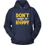BEER LOVER FUNNY HOODIE, DON'T WORRY, BE HOPPY