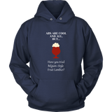 CRAFT BEER LOVER FUNNY HOODIE, ABS ARE COOL AND ALL, BUT... HAVE YOU TRIED BELGIAN-STYLE FRUIT LAMBICS?
