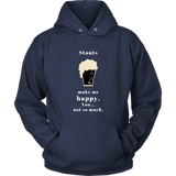CRAFT BEER LOVER FUNNY HOODIE, STOUTS MAKE ME HAPPY. YOU... NOT SO MUCH.