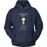 CRAFT BEER LOVER FUNNY HOODIE, ABS ARE COOL AND ALL, BUT... HAVE YOU TRIED AMERICAN WHEAT BEERS?