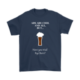 CRAFT BEER LOVER FUNNY T-SHIRT, ABS ARE COOL AND ALL, BUT... HAVE YOU TRIED RYE BEERS?