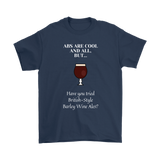 CRAFT BEER LOVER FUNNY T-SHIRT, ABS ARE COOL AND ALL, BUT... HAVE YOU TRIED BRITISH-STYLE BARLEY WINE ALES?