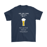 CRAFT BEER LOVER FUNNY T-SHIRT, ABS ARE COOL AND ALL, BUT... HAVE YOU TRIED AMERICAN WHEAT BEERS?