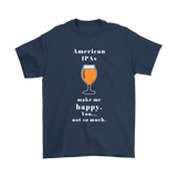CRAFT BEER LOVER FUNNY T-SHIRT, AMERICAN IPA'S MAKE ME HAPPY. YOU... NOT SO MUCH.