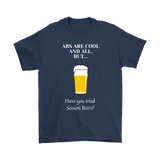 CRAFT BEER LOVER FUNNY T-SHIRT, ABS ARE COOL AND ALL, BUT... HAVE YOU TRIED SESSION BEERS?
