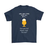 CRAFT BEER LOVER FUNNY T-SHIRT, ABS ARE COOL AND ALL, BUT... HAVE YOU TRIED BELGIAN-STYLE PALE ALES?