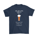 CRAFT BEER LOVER FUNNY T-SHIRT, ABS ARE COOL AND ALL, BUT... HAVE YOU TRIED GLUTEN-FREE CRAFT BEERS?