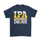 CRAFT BEER LOVER FUNNY T-SHIRT, IPA LOT WHEN I DRINK