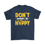 BEER LOVER FUNNY T-SHIRT, DON'T WORRY, BE HOPPY