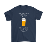 CRAFT BEER LOVER FUNNY T-SHIRT, ABS ARE COOL AND ALL, BUT... HAVE YOU TRIED ENGLISH-STYLE IPA'S?