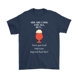 CRAFT BEER LOVER FUNNY T-SHIRT, ABS ARE COOL AND ALL, BUT... HAVE YOU TRIED AMERICAN IMPERIAL RED ALES?