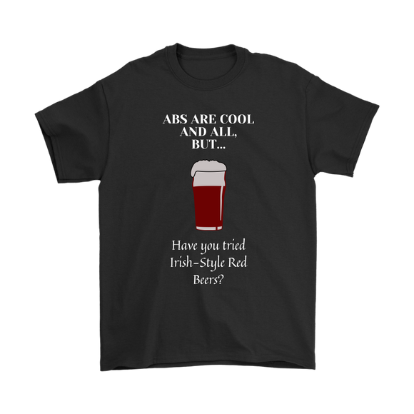 CRAFT BEER LOVER FUNNY T-SHIRT, ABS ARE COOL AND ALL, BUT... HAVE YOU TRIED IRISH-STYLE RED BEERS?