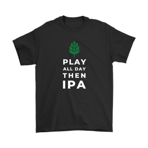 CRAFT BEER LOVER FUNNY T-SHIRT, PLAY ALL DAY, THEN IPA
