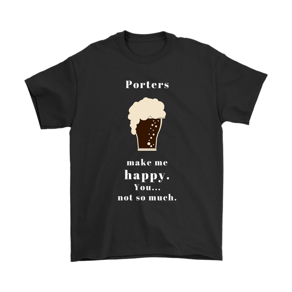 CRAFT BEER LOVER FUNNY T-SHIRT, PORTERS MAKE ME HAPPY. YOU... NOT SO MUCH.