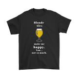 CRAFT BEER LOVER FUNNY T-SHIRT, BLONDE ALES MAKE ME HAPPY. YOU... NOT SO MUCH.