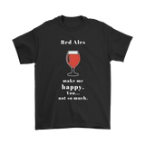 CRAFT BEER LOVER FUNNY T-SHIRT, RED ALES MAKE ME HAPPY. YOU... NOT SO MUCH.