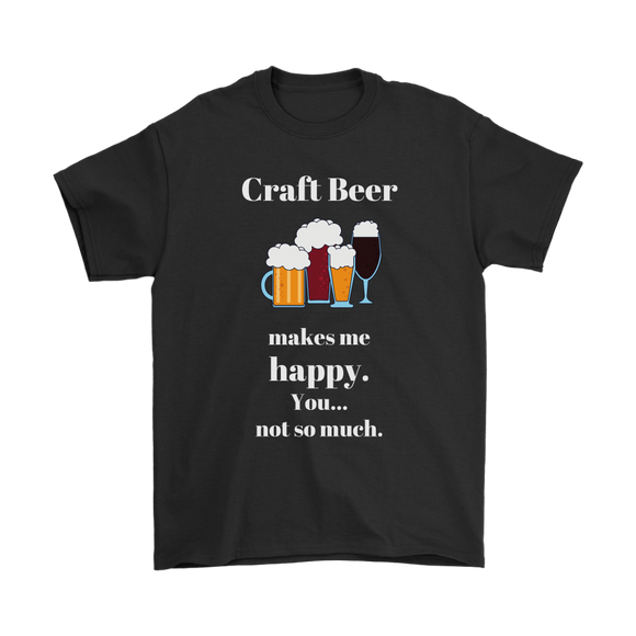 CRAFT BEER LOVER FUNNY T-SHIRT, CRAFT BEER MAKES ME HAPPY. YOU... NOT SO MUCH.
