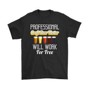 CRAFT BEER LOVER FUNNY T-SHIRT, PROFESSIONAL CRAFT BEER TASTER, WILL WORK FOR FREE