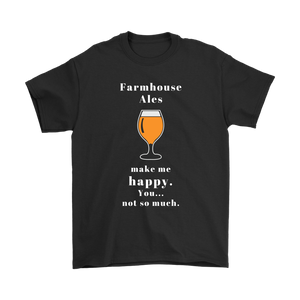 CRAFT BEER LOVER FUNNY T-SHIRT, FARMHOUSE ALES MAKE ME HAPPY. YOU... NOT SO MUCH.