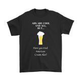 CRAFT BEER LOVER FUNNY T-SHIRT, ABS ARE COOL AND ALL, BUT... HAVE YOU TRIED AMERICAN CREAM ALES?