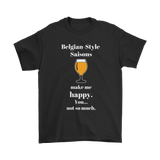 CRAFT BEER LOVER FUNNY T-SHIRT, BELGIAN-STYLE SAISONS MAKE ME HAPPY. YOU... NOT SO MUCH.