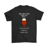 CRAFT BEER LOVER FUNNY T-SHIRT, ABS ARE COOL AND ALL, BUT... HAVE YOU TRIED AMERICAN AMBER ALES?
