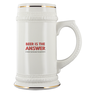 CRAFT BEER LOVER FUNNY BEER STEIN, BEER IS THE ANSWER, IT DOESN'T MATTER WHAT THE QUESTION IS.