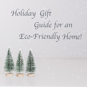 Holiday Gift Guide for an Eco-Friendly Home!