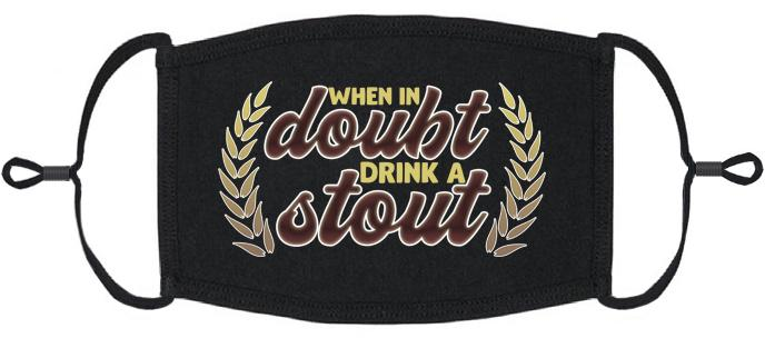 """When In Doubt Drink A Stout"" Fabric Face Mask"