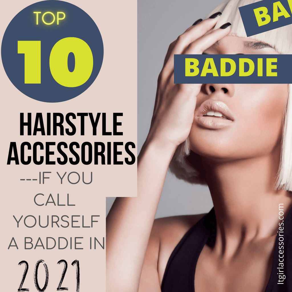 Baddie Hairstyles Accessories---Top 10 List If You Call Yourself a Baddie