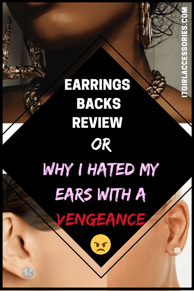Earring Backs Review – Or Why I Hated My Ears with A Vengeance Until Now