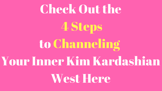 4 Steps to Channeling Your Inner Kim Kardashian West