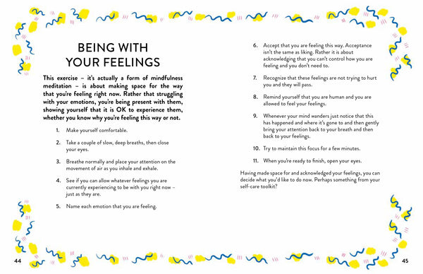 From the creators of The Wellbeing Journal, this followup, Breathe Out, is specifically designed for teenagers and the unique challenges that they face today. A hands-on journal that will allow them to track their moods and feel more in control when things are overwhelming, it's filled with exercises, techniques and tips specially designed to help them take a step back and take a moment for themselves. Also includes mindfulness and breathing techniques and advice on unlocking your creativity to build new in