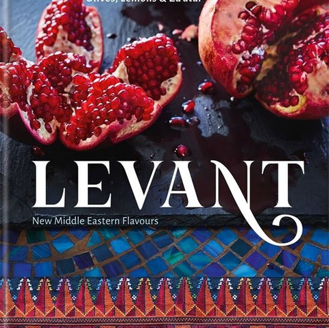 Levant - New Middle Eastern Flavours