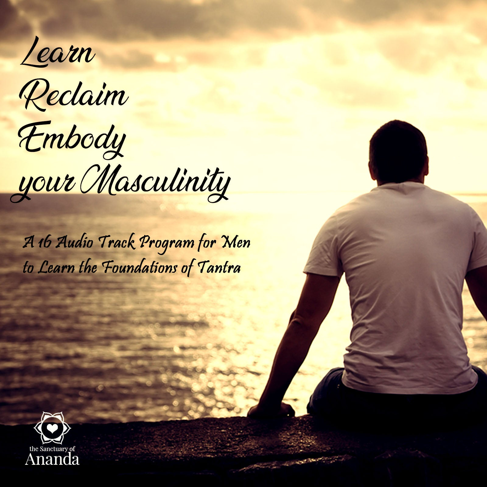 Men's Tantra Audio Program - Learn, Reclaim, Embody your Masculinity