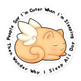 People Say I'm Cuter When I'm Sleeping Sticker - NekoCreations