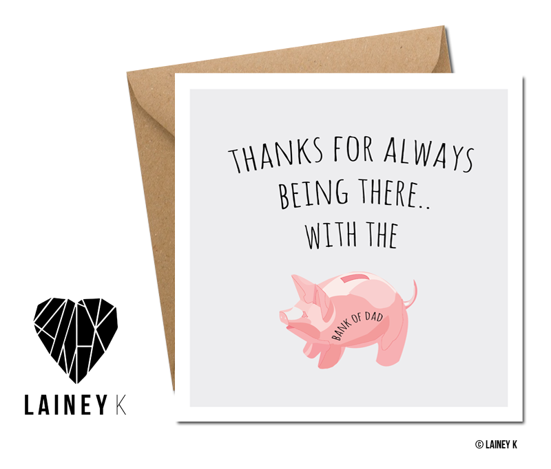 Thanks For Always Being There.. With The Bank Of Dad (Greeting Card)