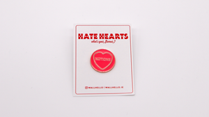 Notions Hate Hearts Pin Badge