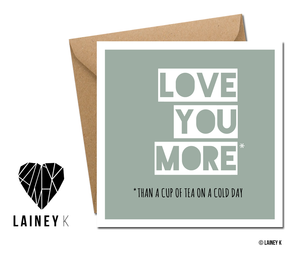 Love You More Than A Cup Of Tea On A Cold Day (Greeting Card)