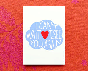Greeting Card -  I Can't Wait To See You Again
