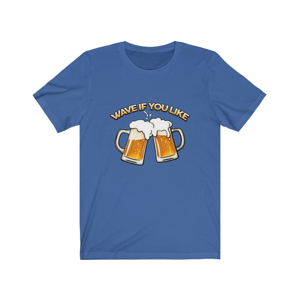 Wave If You Like Beer - Unisex Jersey Short Sleeve T-Shirt