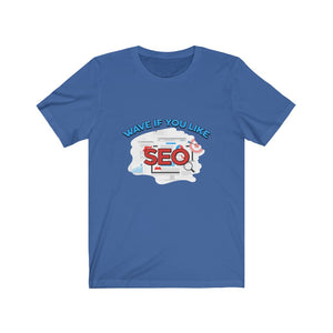 Wave If You Like SEO - Unisex Jersey Short Sleeve Tee