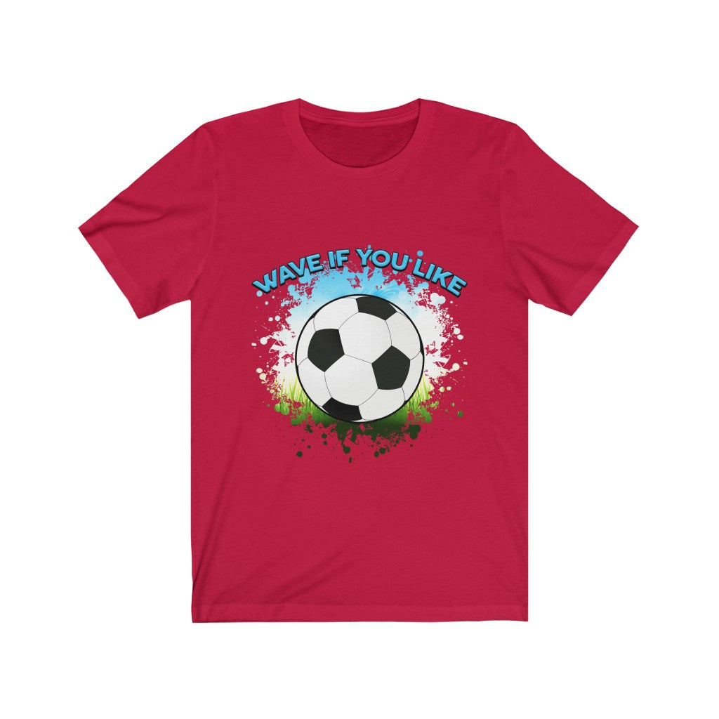 Soccer - Wave If You Like Soccer - Unisex Jersey Short Sleeve Tee